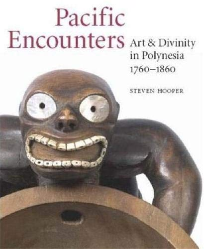 Pacific Encounters: Art and Divinity in Polynesia 1760-1860 by Steven Hooper