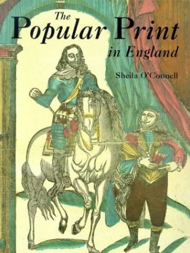 The Popular Print in England By Sheila O'Connell