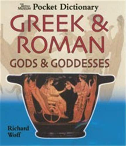 The British Museum Pocket Dictionary of Greek & Roman Gods & Goddesses (British Museum Pocket Dictionaries) by Richard Woff