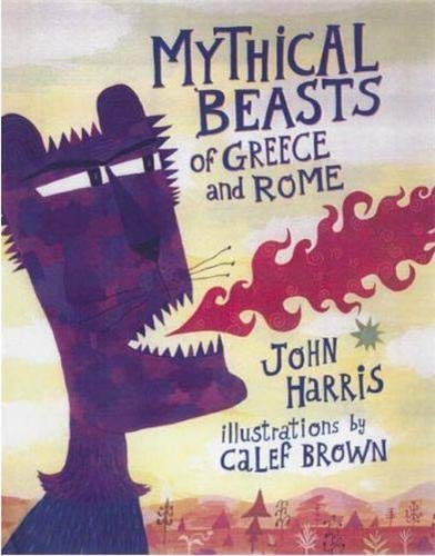 Mythical Beasts of Greece and Rome by John Harris