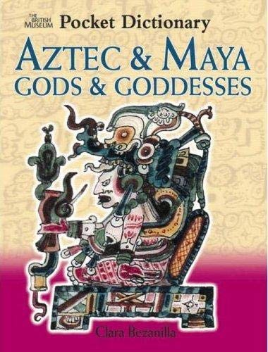 Pocket Dictionary of Aztec and Maya Gods and Goddesses By Clara Bezanilla