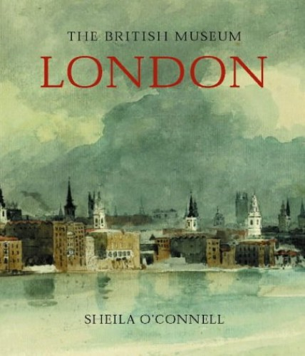 British Museum: London By Sheila O'Connell