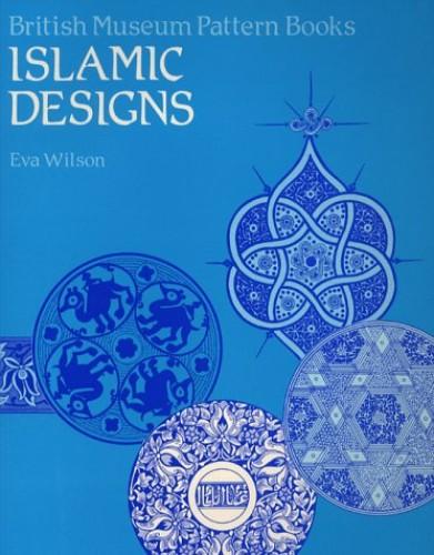 Islamic Designs (British Museum Pattern Books) By Eva Wilson