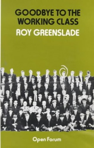 Goodbye to the Working Class By Roy Greenslade