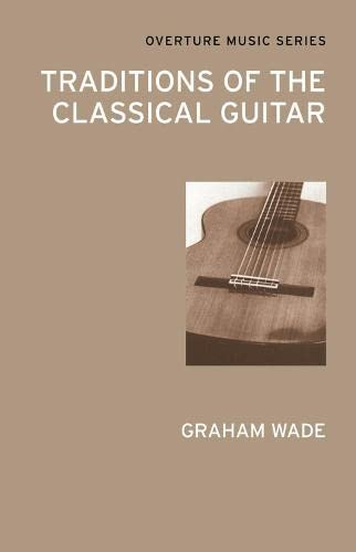 Traditions of the Classical Guitar By Graham Wade