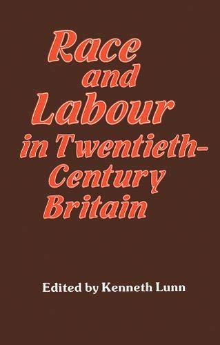 Race and Labour in Twentieth-Century Britain By Kenneth Lunn