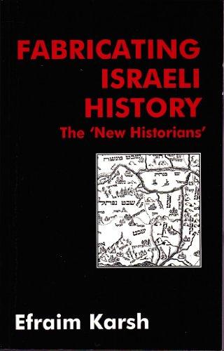 Fabricating Israeli History: The 'New Historians' by Efraim Karsh