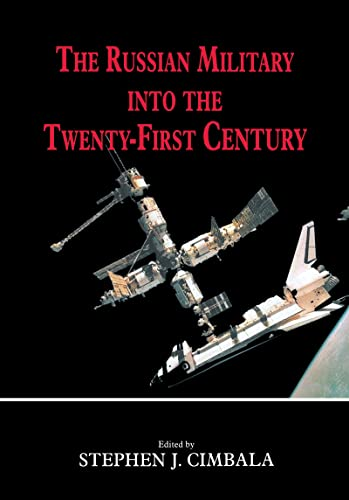 The Russian Military into the 21st Century By Edited by Stephen J. Cimbala