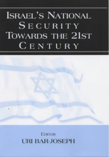 Israel's National Security Towards the 21st Century By Edited by Uri Bar-Joseph