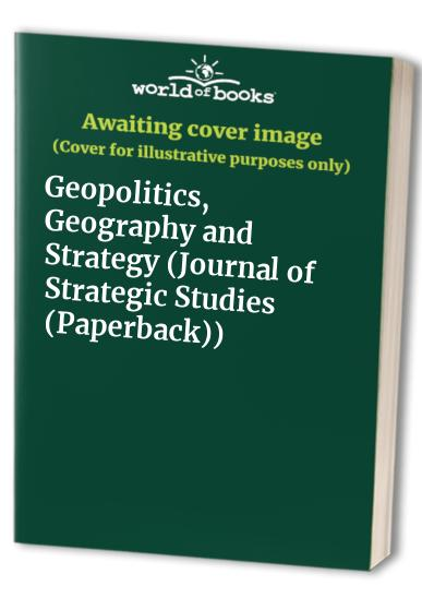 Geopolitics, Geography and Strategy By Edited by Colin S. Gray