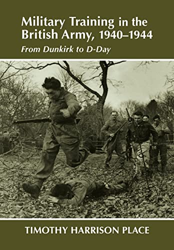 Military Training in the British Army, 1940-1944 By Timothy Harrison Place