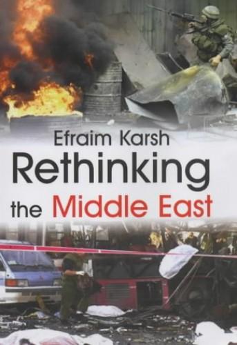 Rethinking the Middle East By Efraim Karsh