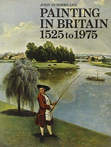 Painting in Britain, 1525-1975 By John Sunderland