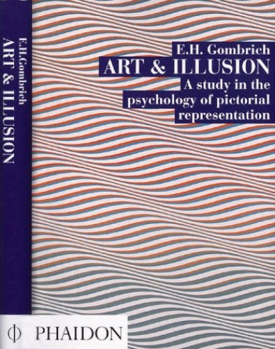 Art and Illusion: A Study in the Psychology of Pictorial Representation By Ernst H. Gombrich
