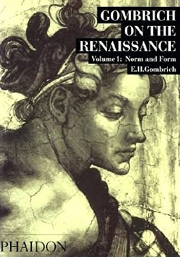 Gombrich on the Renaissance, Vol. 1: Norm and Form By Leonie Gombrich