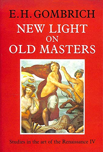 New Light on Old Masters By Ernst H. Gombrich
