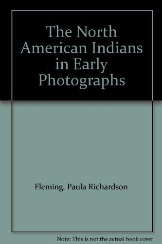 The North American Indians in Early Photographs By Paula Richardson Fleming