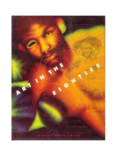 Art in the Eighties By Edward Lucie-Smith
