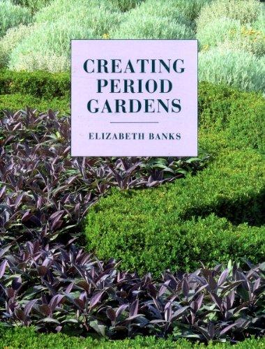Creating Period Gardens By Elizabeth Banks