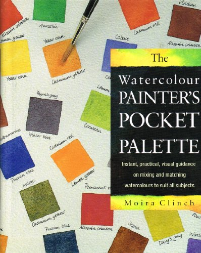 The Watercolour Painter's Pocket Palette By Moira Clinch