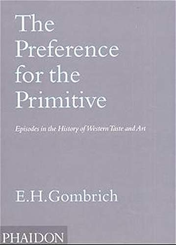 The Preference for the Primitive By Leonie Gombrich