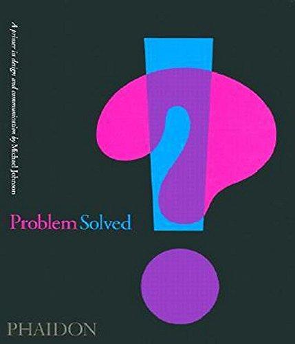 Problem Solved: A Primer for Design and Communications: A Primer in Design and Communications By Michael Johnson