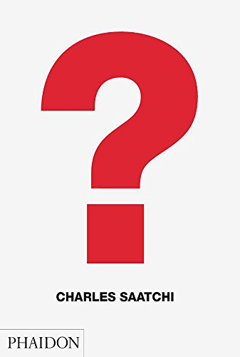 Charles Saatchi; Question By Charles Saatchi