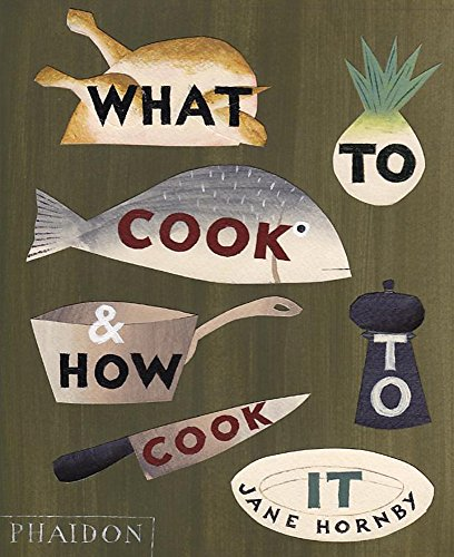 What to Cook and How to Cook It By Jane Hornby
