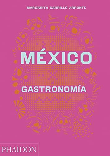 Mexico Gastronomia (Mexico: The Cookbook) (Spanish Edition) By Margarita Carrillo Arronte