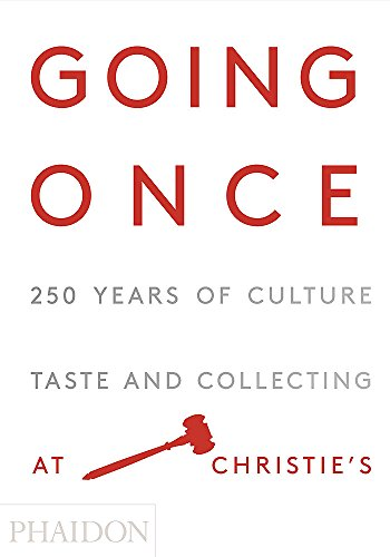 Going Once: 250 Years of Culture, Taste and Collecting at Christie's By Christie's