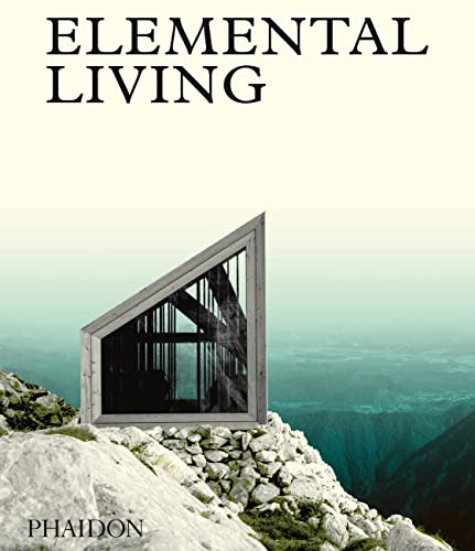 Elemental Living: Contemporary Houses in Nature (Architecture) Designed by Joost Grootens