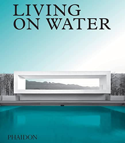 Living on Water By Phaidon Editors