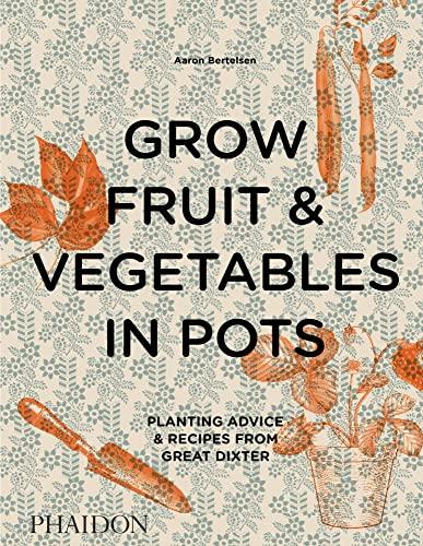 Grow Fruit & Vegetables in Pots By Aaron Bertelsen