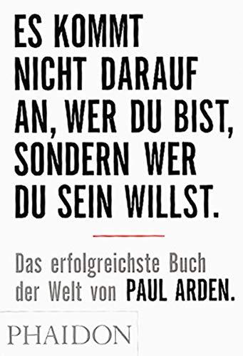 ES KOMMT NICHT DARAUF AN WER DU BIST By Paul Arden