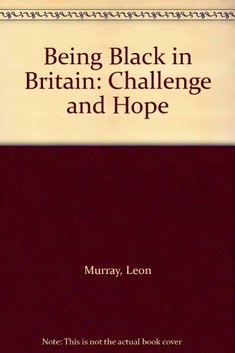 Being Black in Britain: Challenge and Hope By Leon Murray
