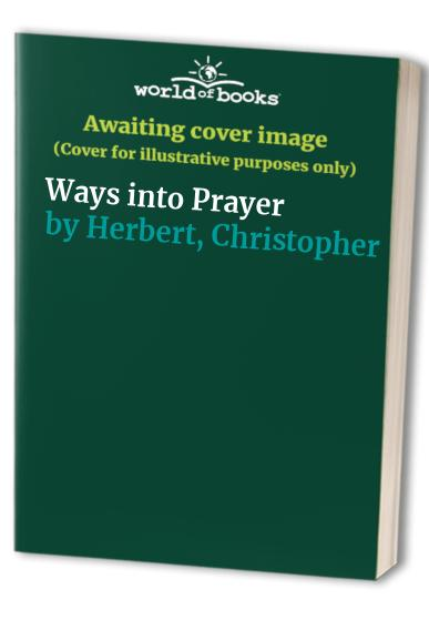 Ways into Prayer By Christopher Herbert