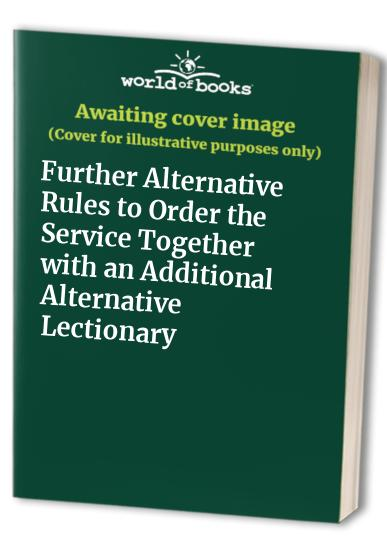 Further Alternative Rules to Order the Service Together with an Additional Alternative Lectionary