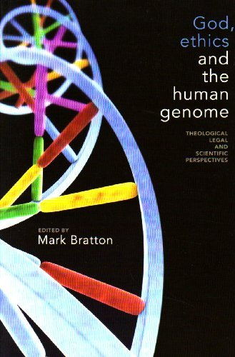 God, Ethics and the Human Genome: Theological, Legal and Scientific Perspectives by Mark Bratton
