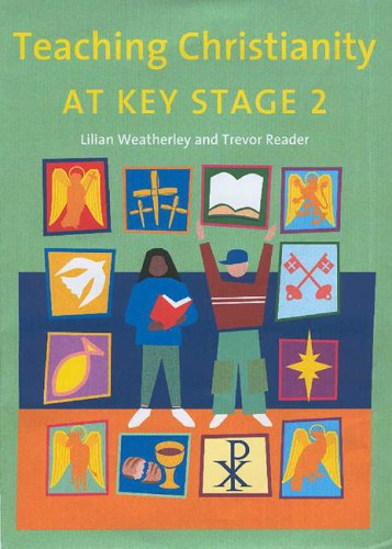 Teaching Christianity at Key Stage 2 By Lilian Weatherley