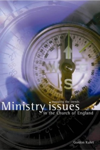 Ministry Issues for the Church of England By Gordon Kuhrt