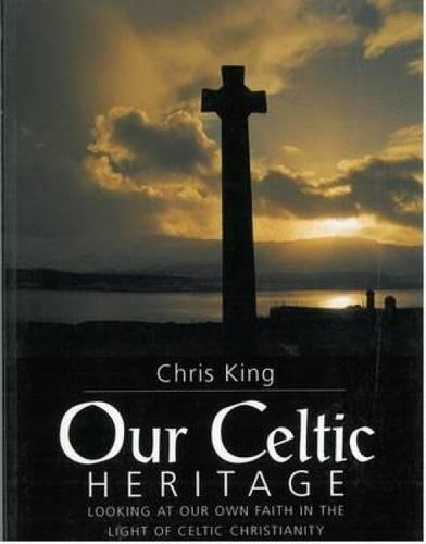 Our Celtic Heritage By Chris King