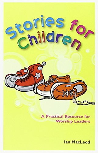 Stories for Children: A practical resource for worship leaders By Ian MacLeod