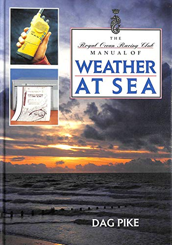 The RORC Manual of Weather at Sea (RORC Manuals) by Dag Pike
