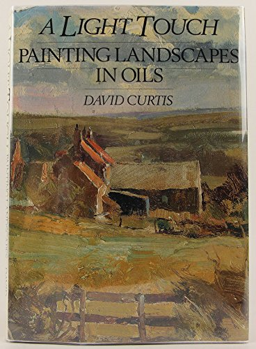 A Light Touch: Painting Landscapes in Oils By David Curtis