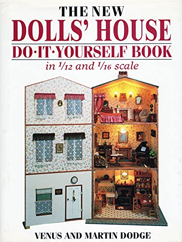The New Dolls' House Do-it-yourself Book: In 1/12 and 1/16 Scale by Venus Dodge