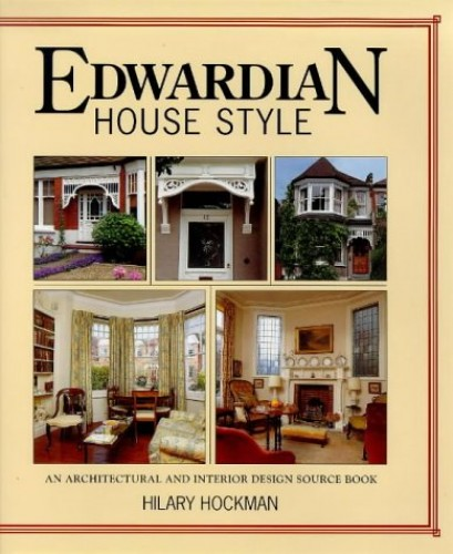 Edwardian House Style: An Architectural and Interior Design Source Book By Hilary Hockman