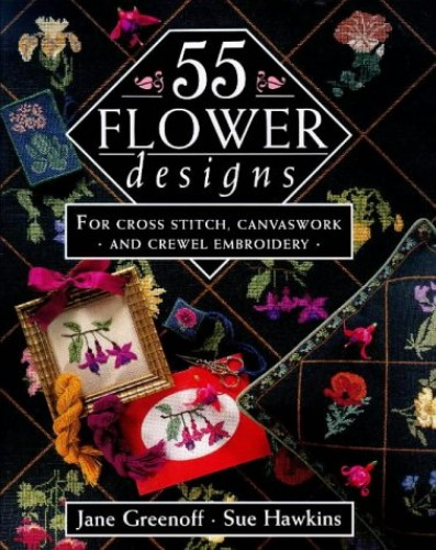 55 Flower Designs: For Cross Stitch, Canvaswork and Crewel Embroidery by Jane Greenoff