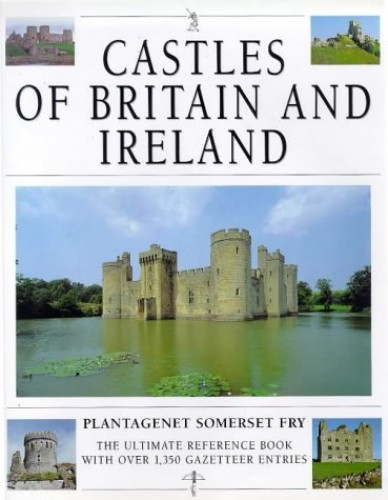 Castles of Britain and Ireland By Plantagenet Somerset Fry