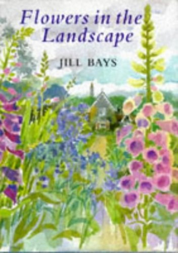 Flowers in the Landscape By Jill Bays