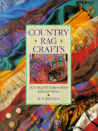 Country Rag Crafts: Fabulous Soft Furnishings from Leftover Fabric By Sue Reeves